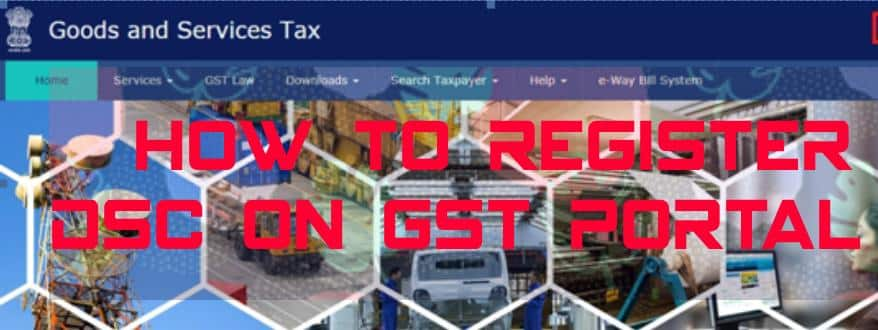 I have procured a DSC. How can I register my DSC with the GST Portal?